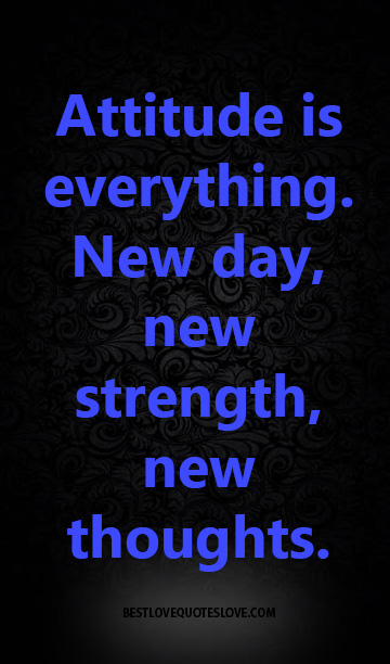Best Love Quotes Attitude Is Everything New Day New Strength New