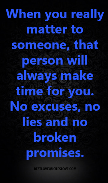 When You Really Matter To Someone That Person Will Always Make Time
