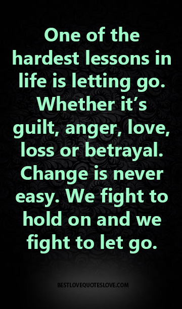 Best Love Quotes One Of The Hardest Lessons In Life Is Letting Go