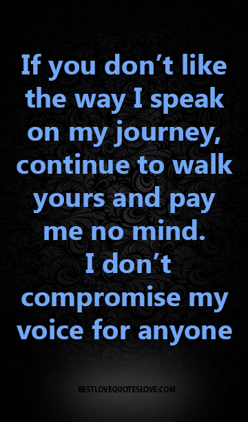 If You Dont Like The Way I Speak On My Journey Continue To Walk