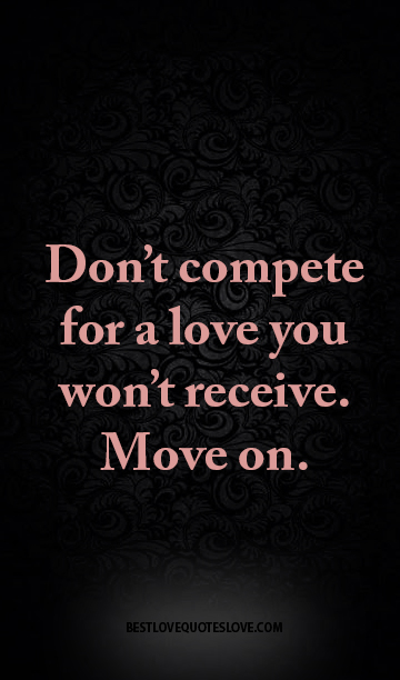 Best Love Quotes Dont Compete For A Love You Wont Receive Move