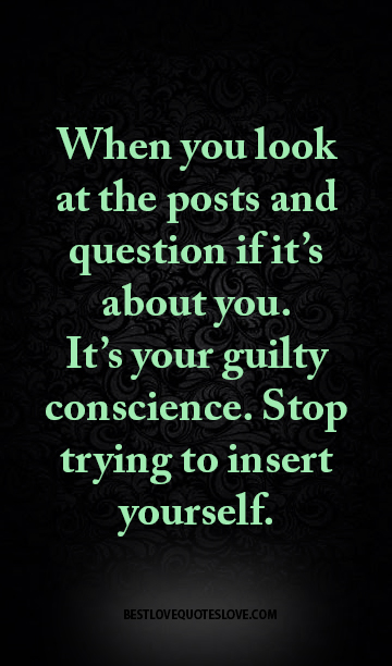 When you look at the posts and question if it's about you. It's your guilty conscience. Stop trying to insert yourself.