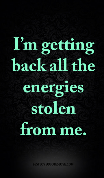 I'm getting back all the energies stolen from me.