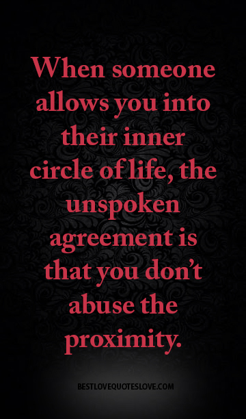 When someone allows you into their inner circle of life, the unspoken agreement is that you don't abuse the proximity.