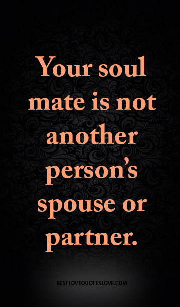 Your soul mate is not another person's spouse or partner.