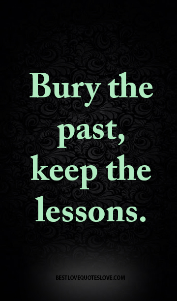Bury the past, keep the lessons.