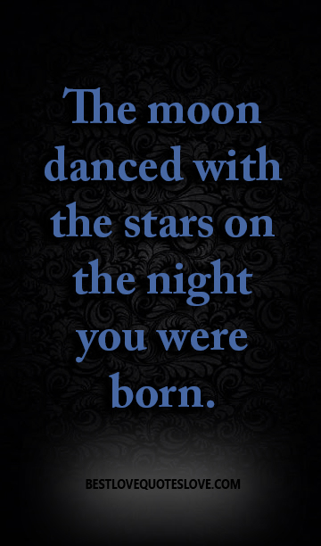 Best Love Quotes The Moon Danced With The Stars On The Night You