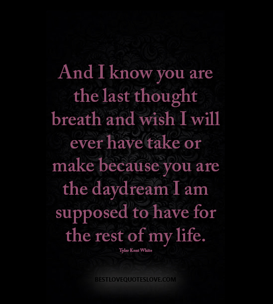 I Know You Are The Last Thought Breath And Wish I Will Ever Have