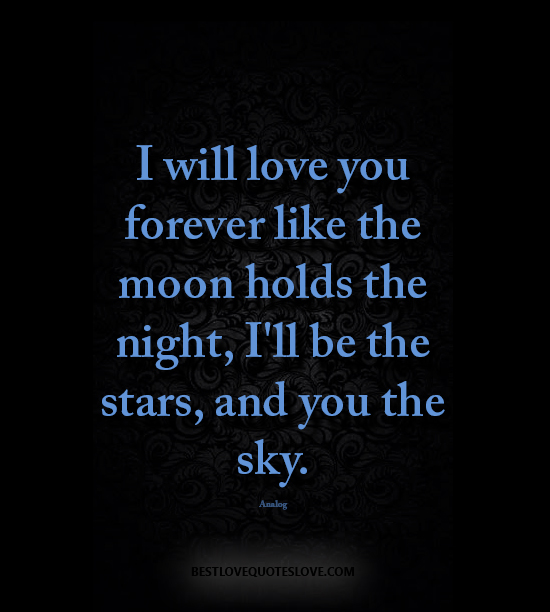 Best Love Quotes I Will Love You Forever Like The Moon Holds The