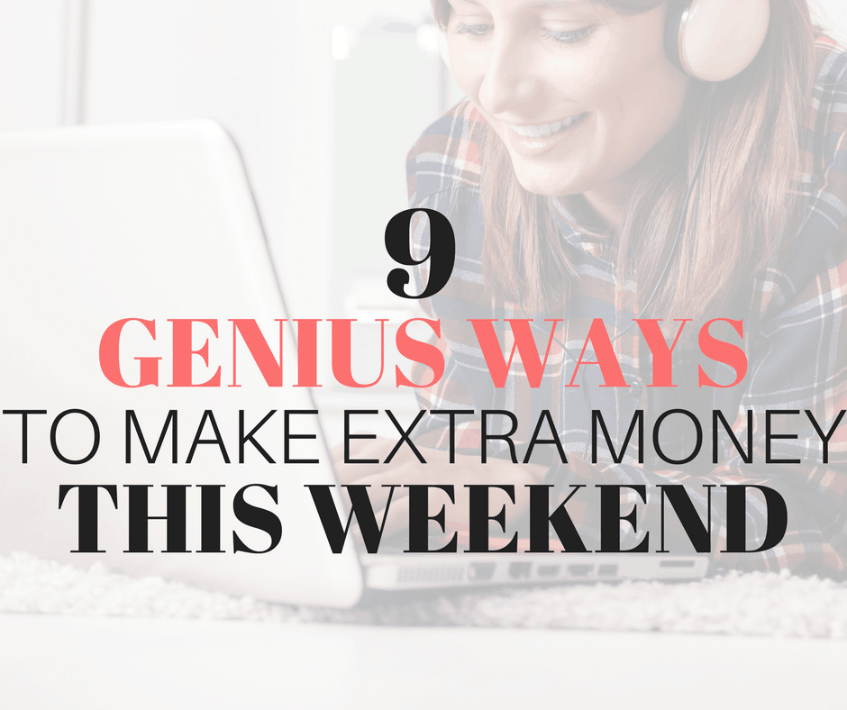 9 Genius Ways to Make Extra Money This Weekend