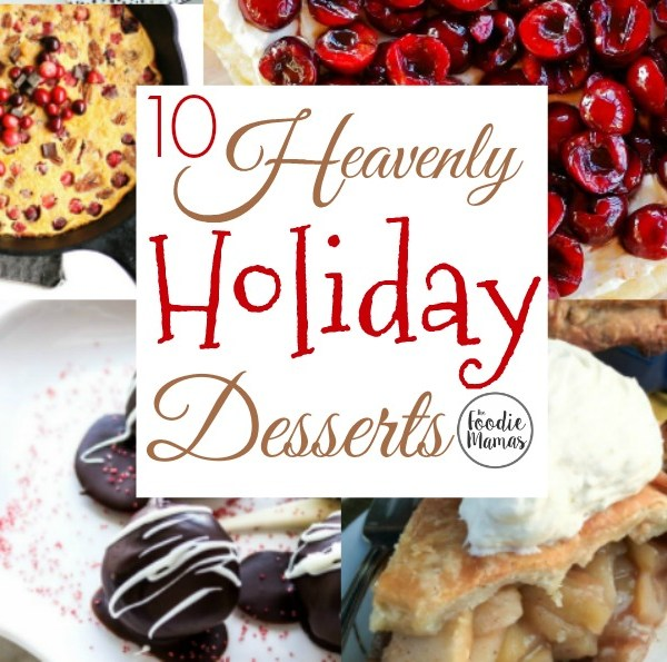 10 Heavenly Holiday Desserts #Foodiemamas