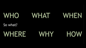 who, what, when, where, why, how