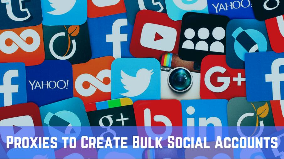 How to Use Proxies to Create Bulk Social Accounts | Best
