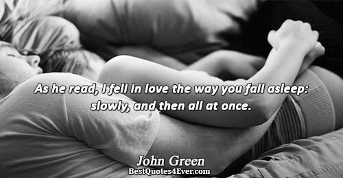 As he read, I fell in love the way you fall asleep: slowly, and then all