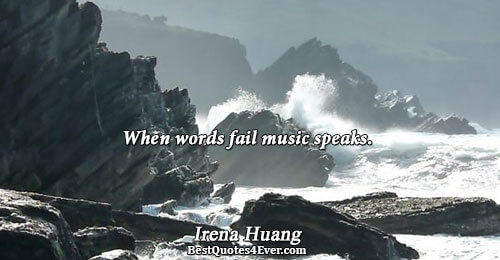 When words fail music   speaks. . Irena Huang