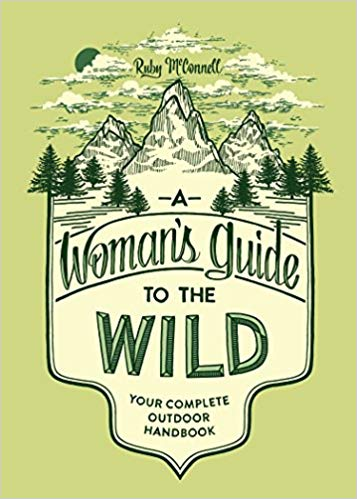 A Woman's Guide to the Wild: Your Complete Outdoor Handbook - Best Books About Glamping