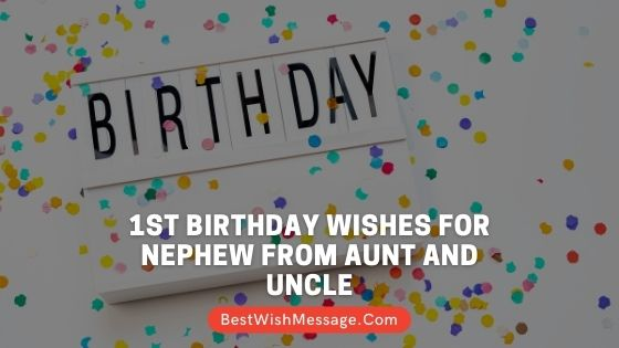 120 Happy 1st Birthday Wishes For Nephew From Aunt And Uncle In 2021