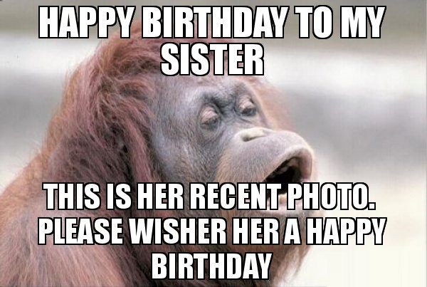 happy birthday to my sister this is her recent photo . please wish her a happy birthday