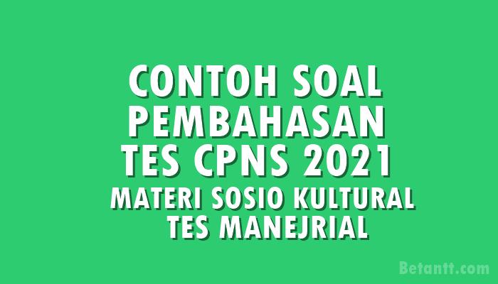 SOAL DAN PEMBAHASAN TES CPNS 2021 MATERI TES SOSIOKULTURAL & TES MANEJERIAL