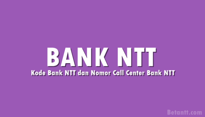Kode Bank NTT dan Nomor Call Center Bank NTT