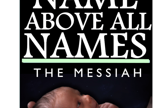 Name Above All Names – Part 1