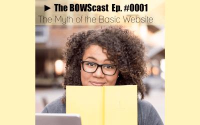 BOWScast Ep. #0001 ► The Myth of the Basic Website