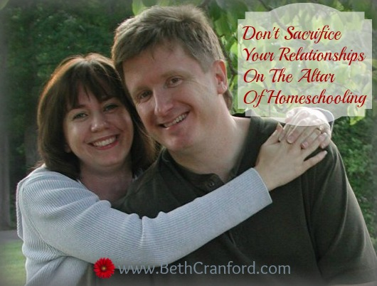 Don't Sacrifice Your Relationships on the Altar of Homeschooling