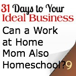 Can a Work at Home Mom Also Home School?