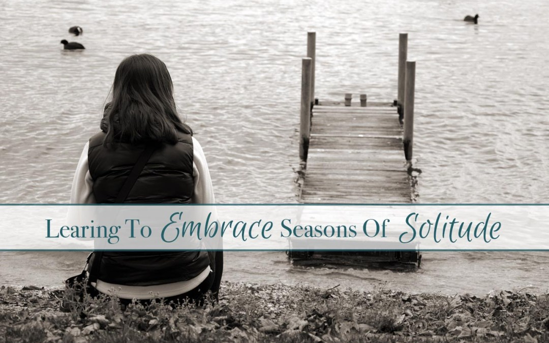 Learning To Embrace Seasons Of Solitude