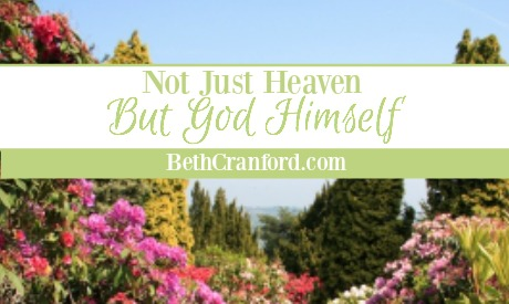 Not Just Heaven, But God Himself