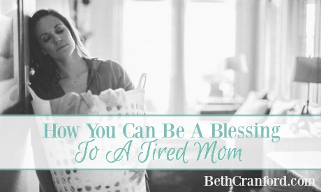 How You Can Be A Blessing To A Tired Mom