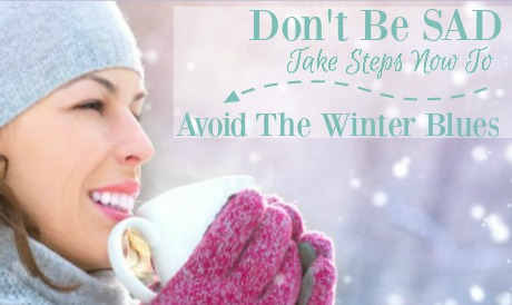 Don't Be SAD: Take Steps Now To Avoid The Winter Blues