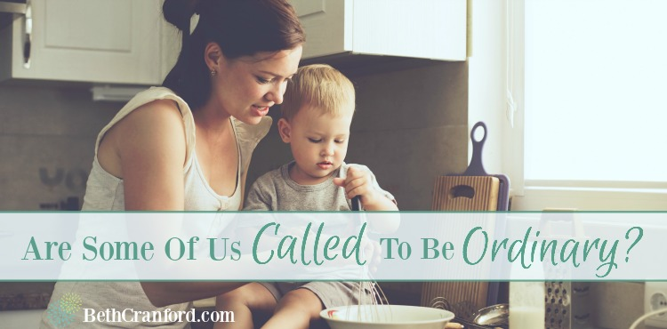 Are Some Of Us Called To Be Ordinary?