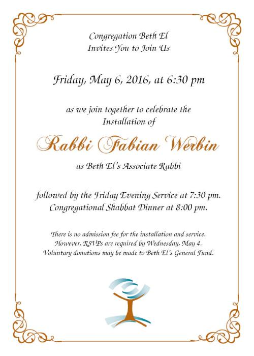 Please join us on Friday evening, May 6, for the installation of Rabbi Fabian Werbin as Beth El's associate rabbi.  6:30 pm: Installation Program.  7:30 pm: Friday Evening Service.  8:00 pm: Congregational Shabbat Dinner.