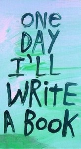 One day I'll write a  book. Image resource: Pinterest
