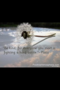 Be kind for everyone is fighting a battle. Image Resource: Pinterest