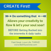 Create First! www.bethsawickie.com/create-first