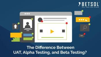 The Difference Between UAT, Alpha Testing And Beta Testing   Betsol