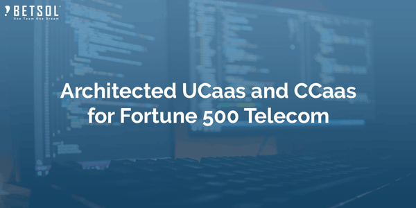 Architected-UCaas-and-CCaas-for-Fortune-500-Telecom