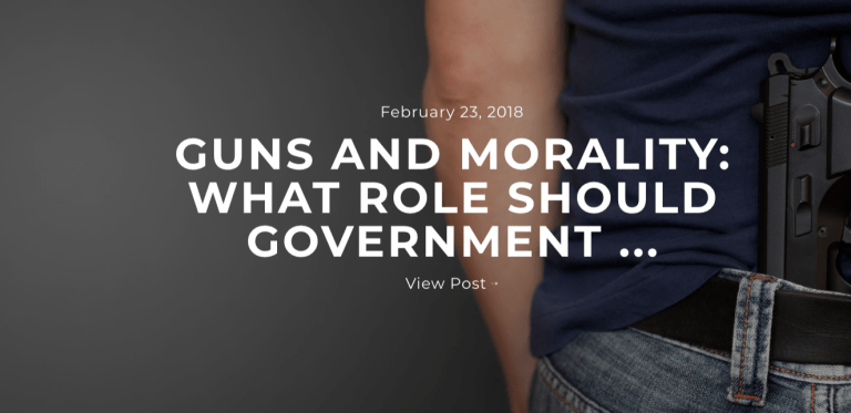 Guns & Morals: What Role Should Governments Play?