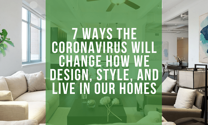 7 Ways the Coronavirus Will Change How We Design, Style, and Live in Our Homes