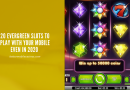 20-evergreen-slots-to-play-with-your-mobile-even-in-2020