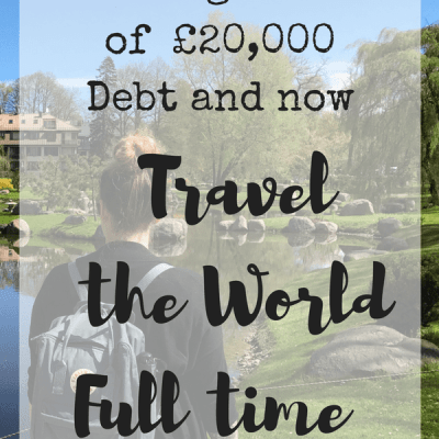How I got out of £20,000 Debt and Travel the World Full Time.