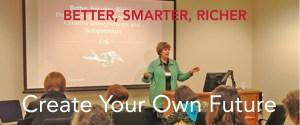 Better, Smarter, Richer - Create Your Own Future