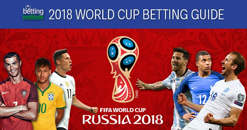 World Cup 2018 Betting Guide Odds Betting Tips