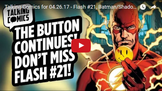 "Talking Comics for 04.26.17 - Talking Comics for April 26, 2017. DC Comics ""the Button"" in The Flash #21"