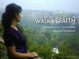 Walk by Faith: Menyongsong Tahun Baru dengan Semangat