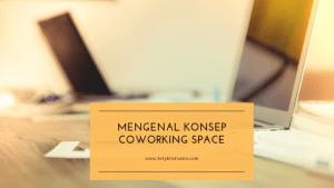Mengenal Lebih Dalam Konsep Coworking Space