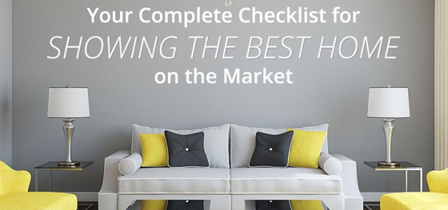 Your Complete Checklist for Showing the Best Home on the Market