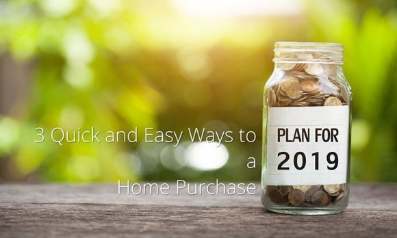 3 Quick and Easy Ways to Plan for a 2019 Home Purchase
